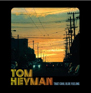 That Cool Blue Feeling album by Tom Heyman. Cover photo by Deirdre White